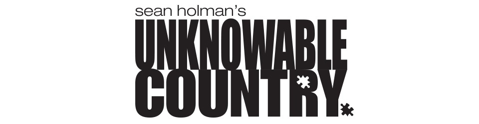 Sean Holman's Unknowable Country